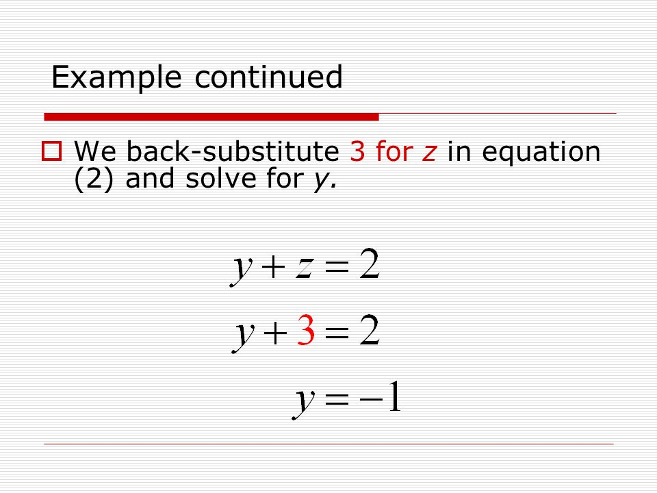 Example continued We back-substitute 3 for z in equation (2) and solve for y.