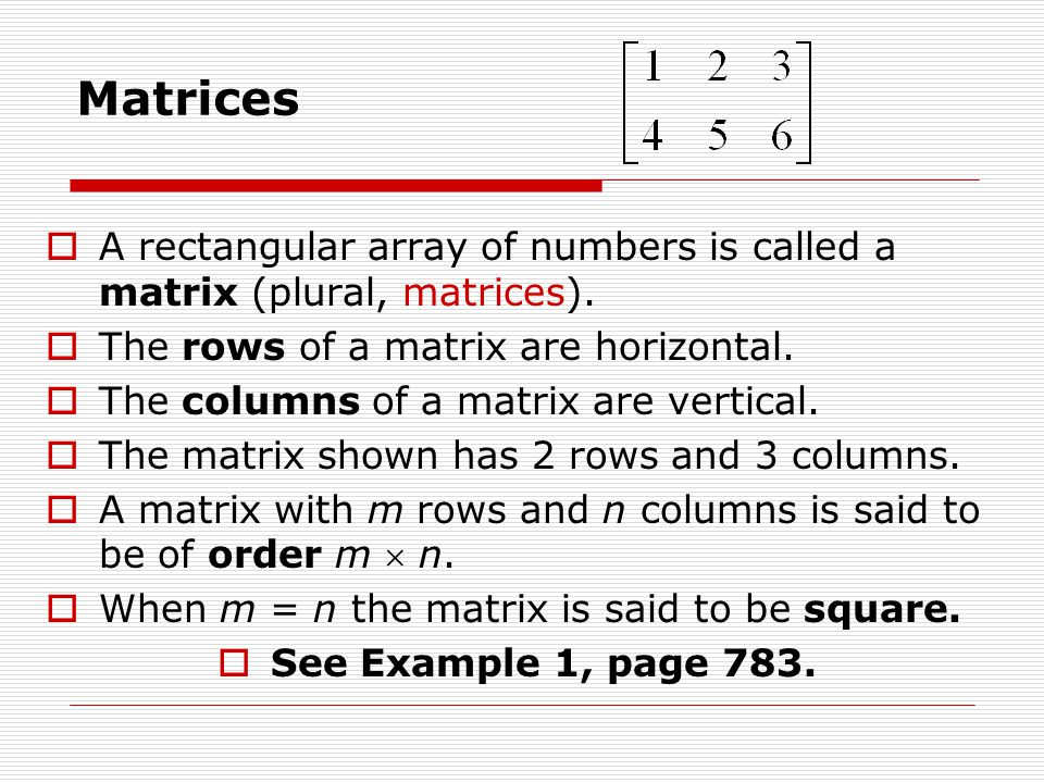 Matrices A rectangular array of numbers is called a matrix (plural, matrices). The rows of a matrix are horizontal.