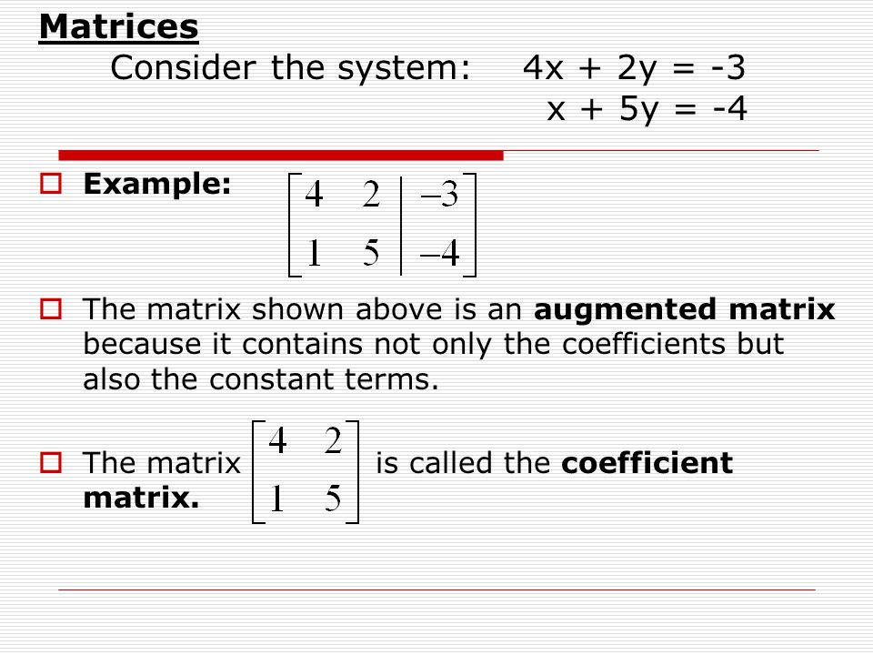 Matrices Consider the system: 4x + 2y = -3 x + 5y = -4