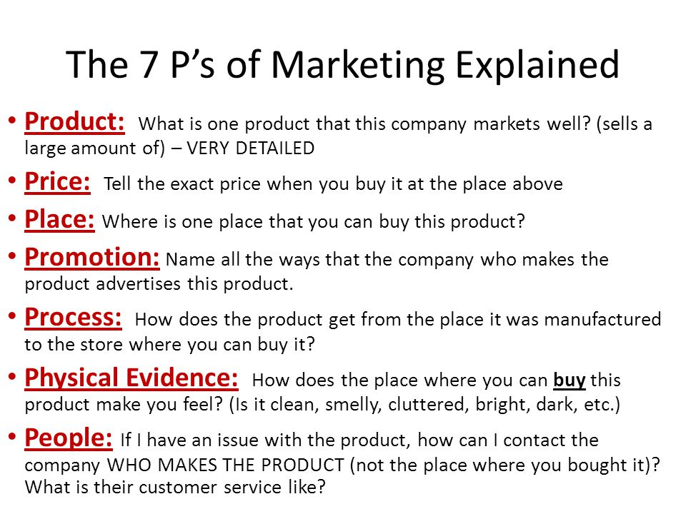 7 ps of marketing Marketing mix definition of the 4p's and 7p's - people, product, price, promotion, place, process and physical evidence all make up the marketing mix.