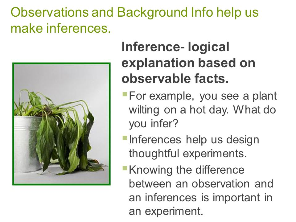 distinguish between facts and inferences The term inference refers to the process of using observation and background  knowledge as well as other known premises to determine a conclusion that.