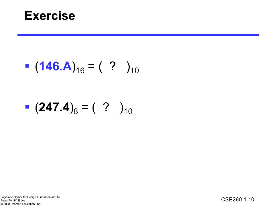 Exercise (146.A)16 = ( )10 (247.4)8 = ( )10 =