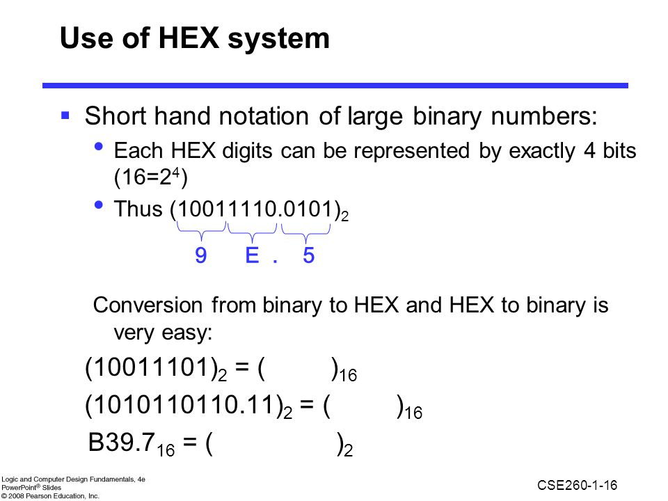 Use of HEX system Short hand notation of large binary numbers: