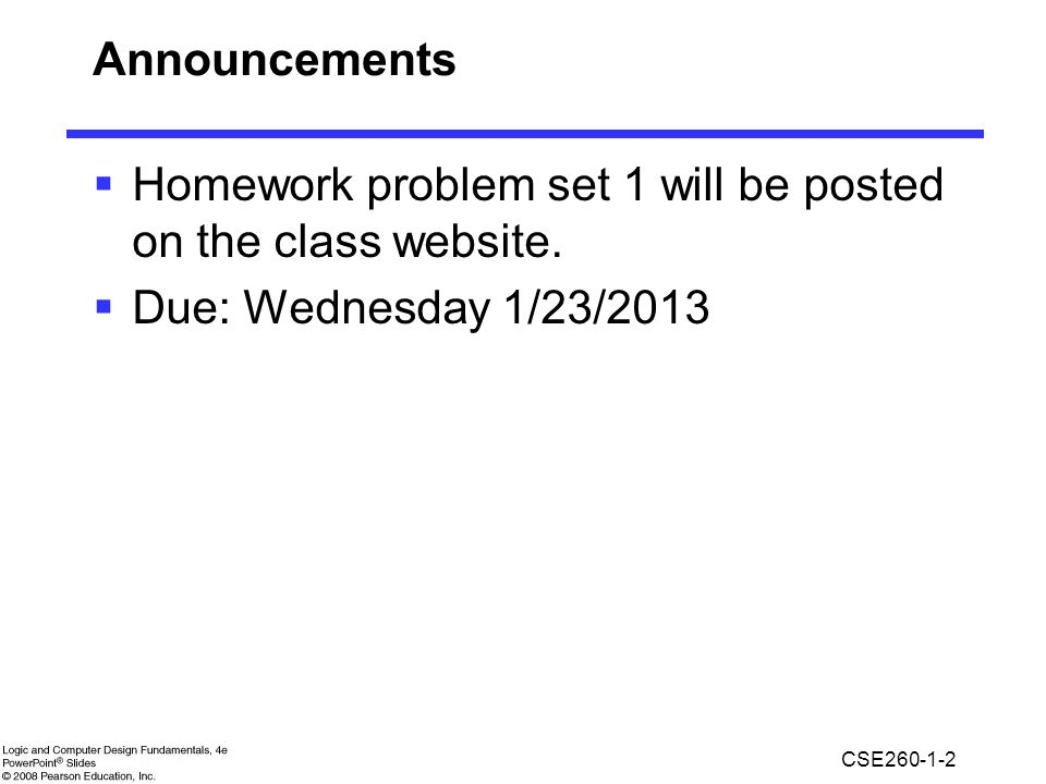 Announcements Homework problem set 1 will be posted on the class website. Due: Wednesday 1/23/2013