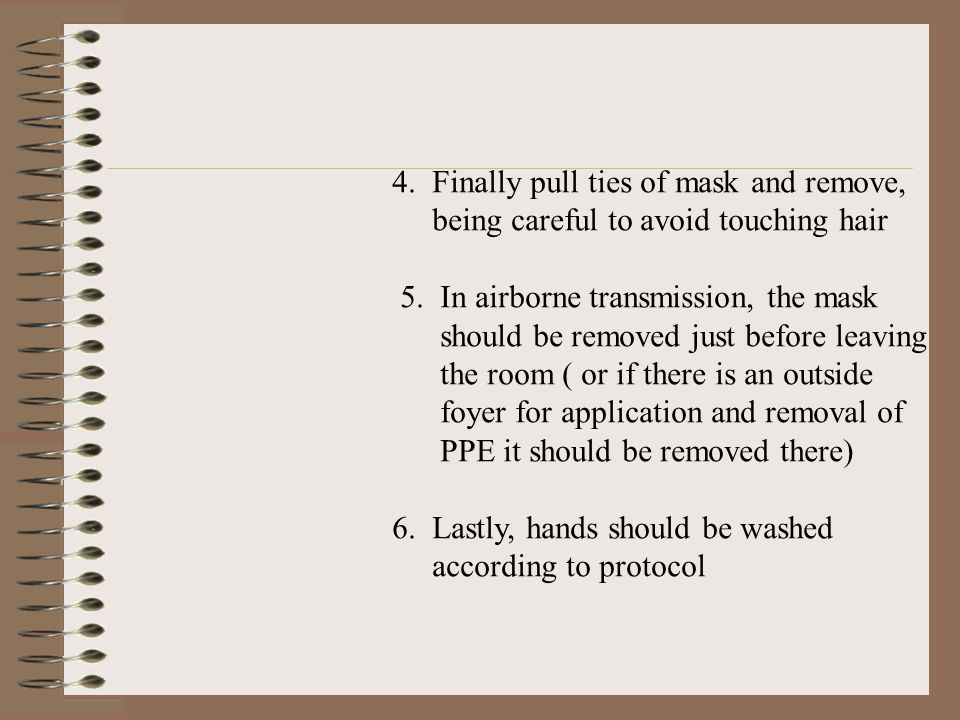 4. Finally pull ties of mask and remove,