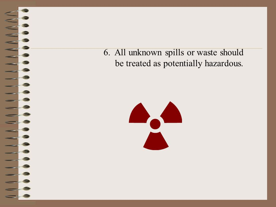 6. All unknown spills or waste should