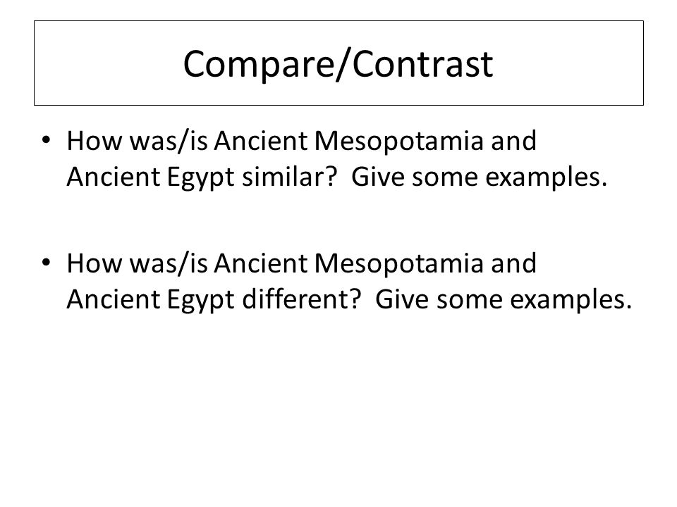 compare and contrast mesopotamia and egypt thesis In his comments on the mesopotamian and egyptian pole and wall problems  a  way that allows comparison between procedures from widely differing sources.