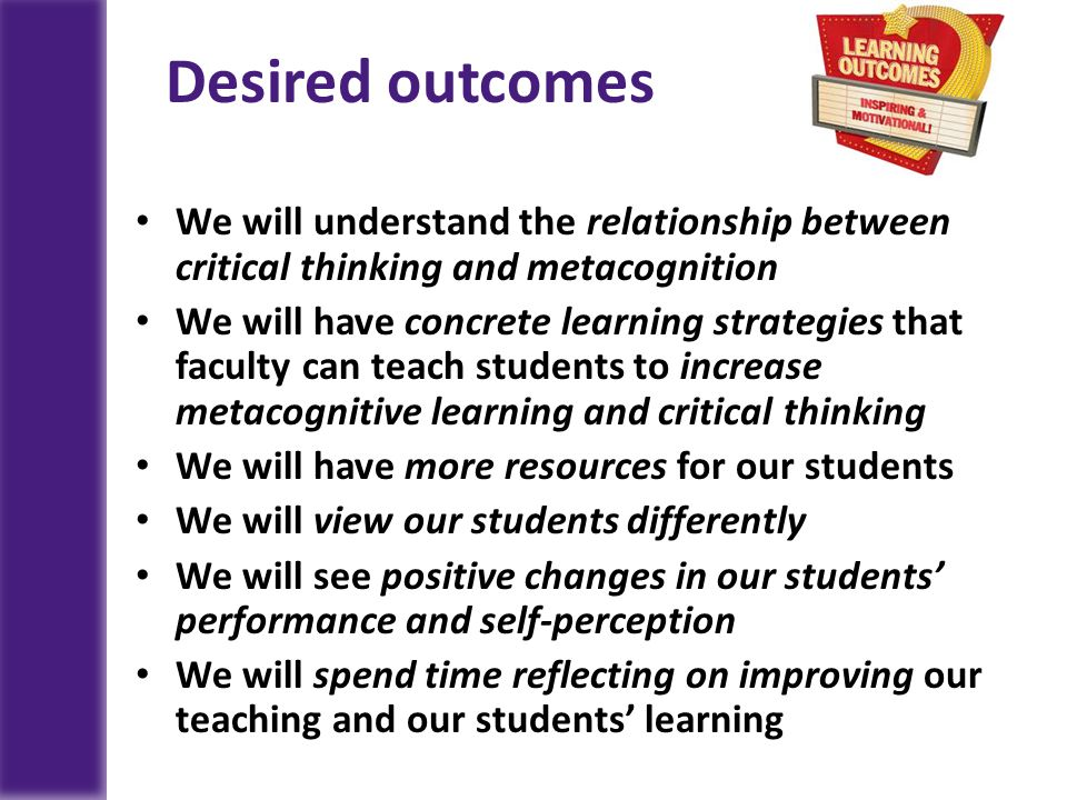 critical thinking learning outcomes Critical thinking outcomes student leader learning outcomes (sllo) project division of student affairs texas a&m university page 1 of 3 definition of critical thinking.