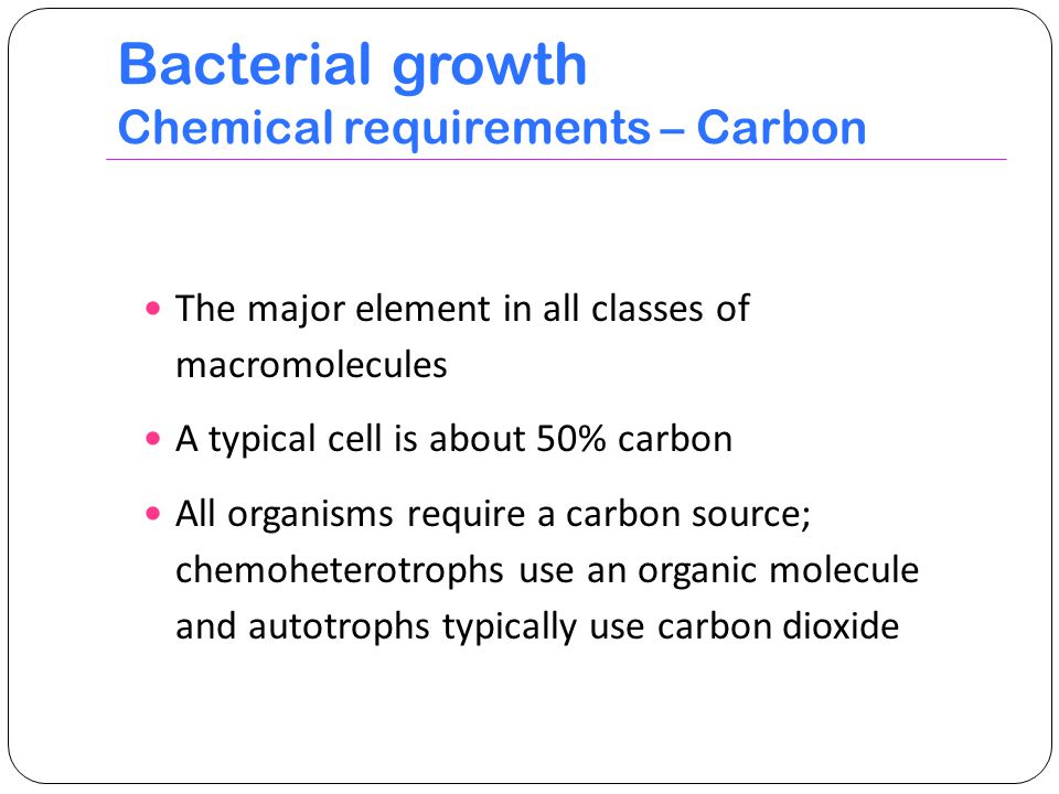 Bacterial growth Chemical requirements – Carbon