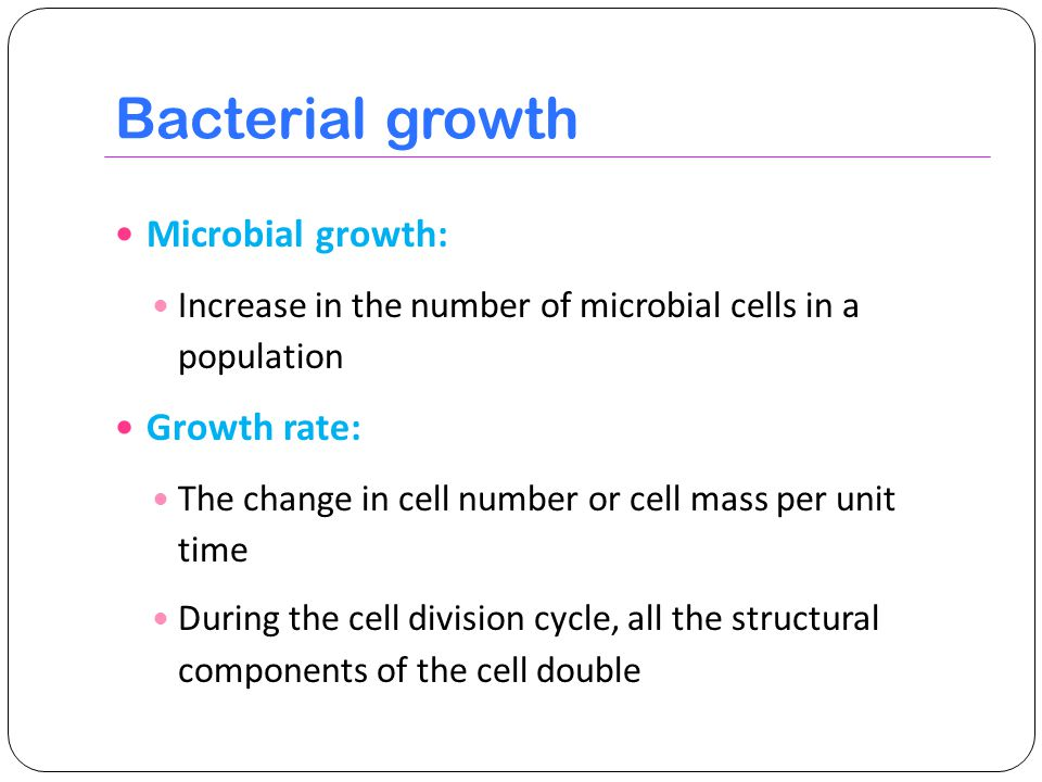 Bacterial growth Microbial growth: Growth rate: