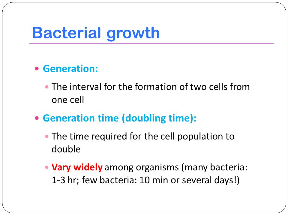Bacterial growth Generation: Generation time (doubling time):