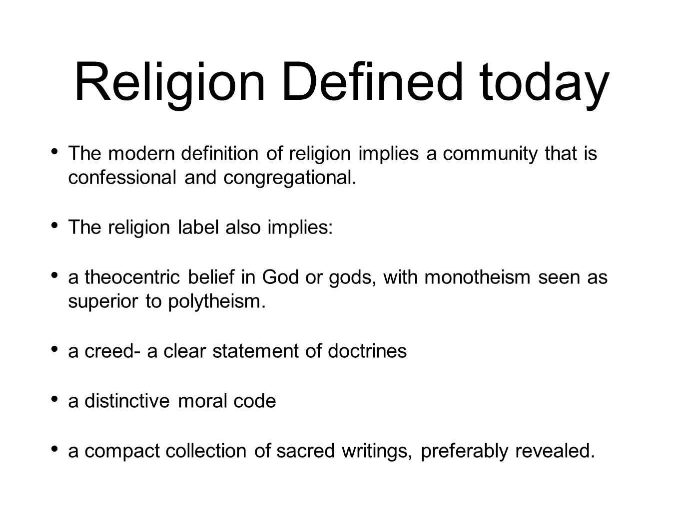 religion defined What is religion definition and meaning:religion re-lij'-un: 'religion' and 'religious' in elizabethan english were used frequently to denote the outward expression of worship.