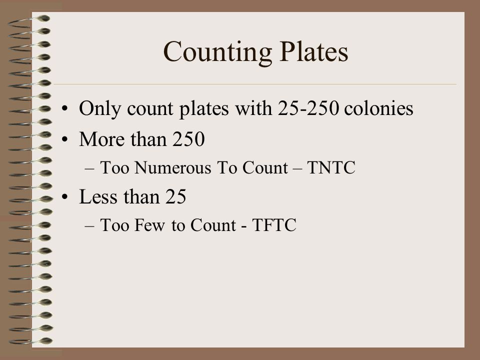 Counting Plates Only count plates with colonies More than 250