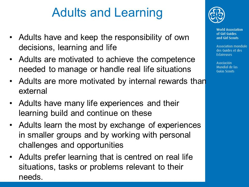 Adults and Learning Adults have and keep the responsibility of own decisions, learning and life.