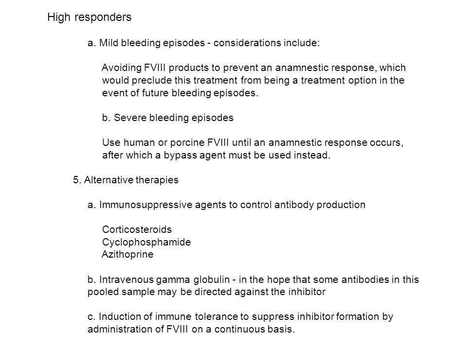 High responders a. Mild bleeding episodes - considerations include: