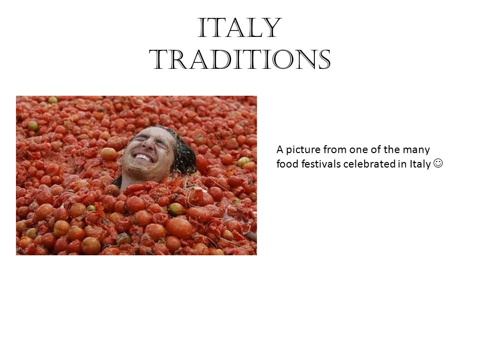 Italy Traditions A picture from one of the many food festivals celebrated in Italy 