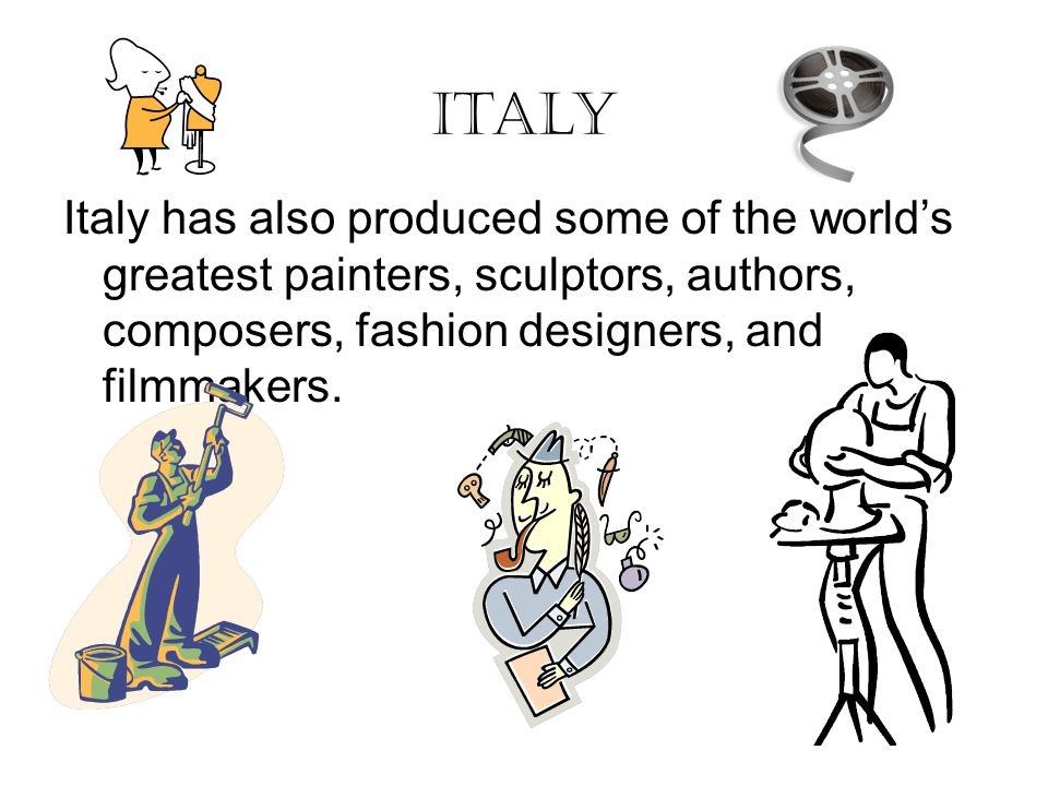 Italy Italy has also produced some of the world's greatest painters, sculptors, authors, composers, fashion designers, and filmmakers.