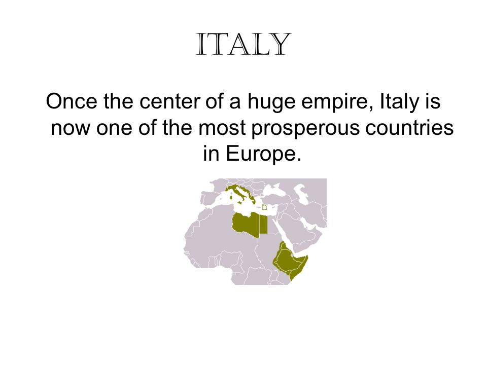 Italy Once the center of a huge empire, Italy is now one of the most prosperous countries in Europe.