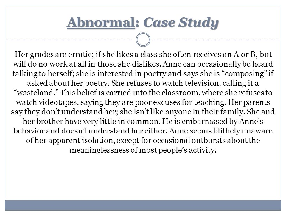 abnormal psychology case studies online Case studies in abnormal psychology, 10th edition takes mental disorders from the realm of theory into the complex reality of human lives this casebook presents comprehensive coverage of 23 high interest cases that include topics such as eating disorders, gender identity disorder, borderline personality, and posttraumatic stress disorder.