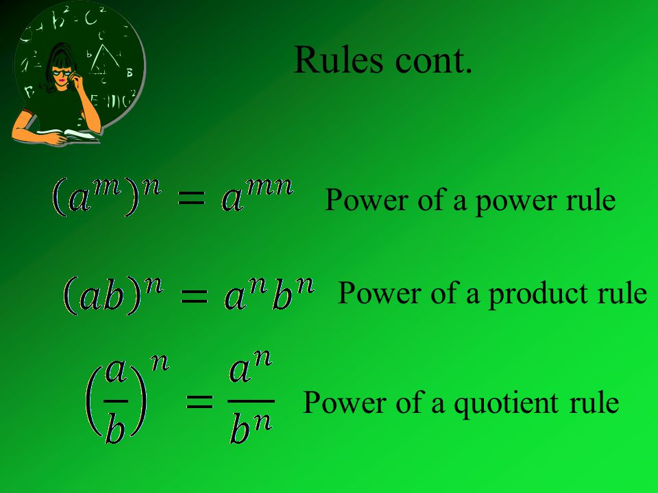 Rules cont. Power of a power rule Power of a product rule