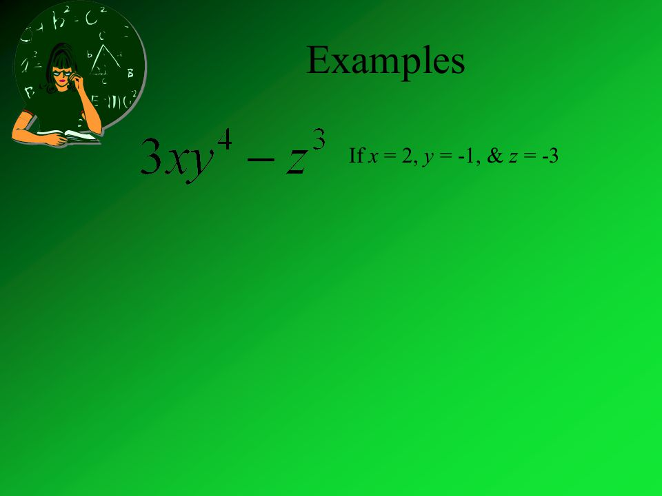 Examples If x = 2, y = -1, & z = -3