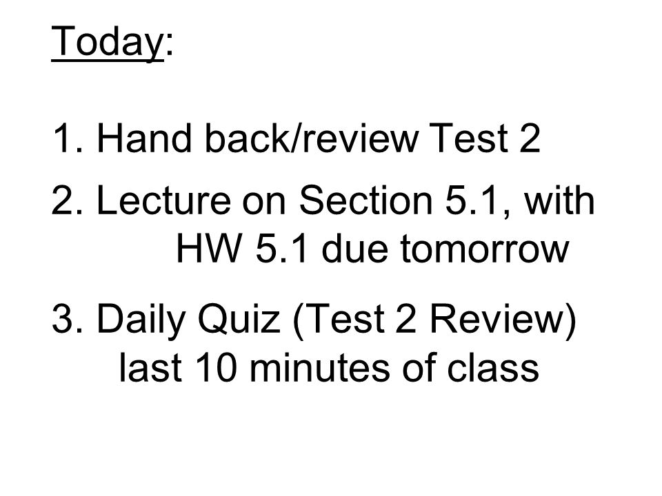 Today: 1. Hand back/review Test 2 2.