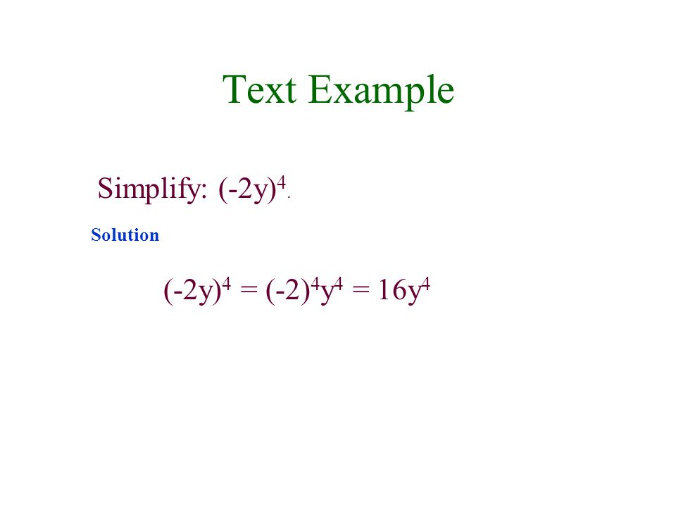 Text Example Simplify: (-2y)4. Solution (-2y)4 = (-2)4y4 = 16y4