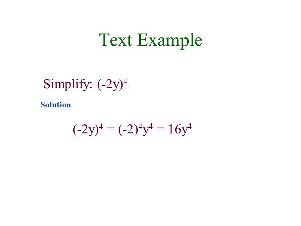 Text Example Simplify: (-2y)4. Solution (-2y)4 = (-2)4y4 = 16y4