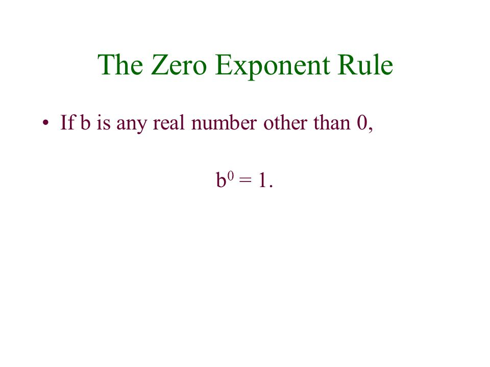 The Zero Exponent Rule If b is any real number other than 0, b0 = 1.