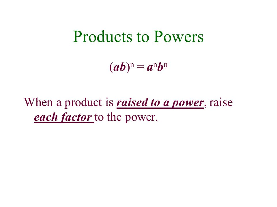 Products to Powers (ab)n = anbn
