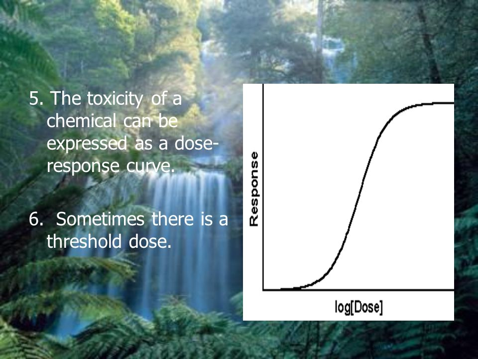 5. The toxicity of a chemical can be expressed as a dose-response curve.
