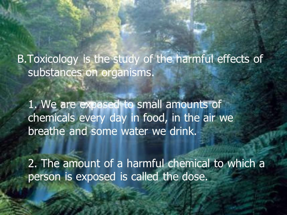 B.Toxicology is the study of the harmful effects of substances on organisms.