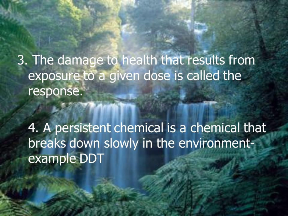 3. The damage to health that results from exposure to a given dose is called the response.