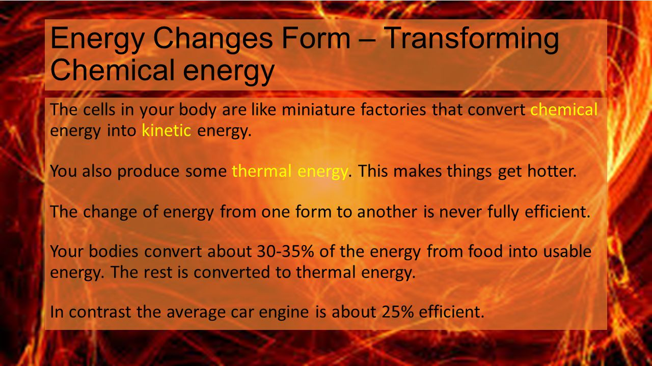 Energy Changes Form – Transforming Chemical energy