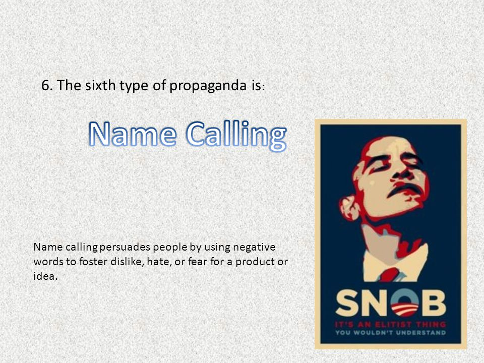Name Calling 6. The sixth type of propaganda is: