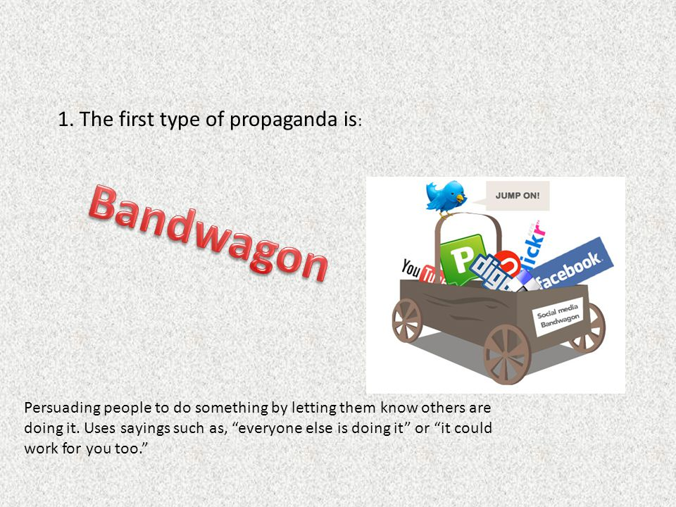 Bandwagon 1. The first type of propaganda is: