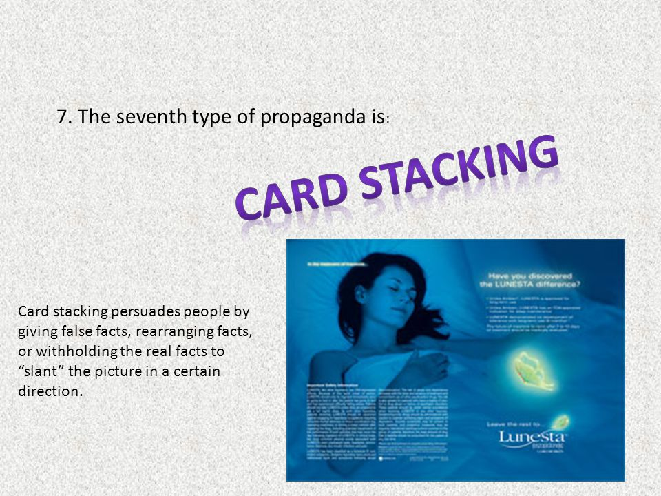 Card Stacking 7. The seventh type of propaganda is: