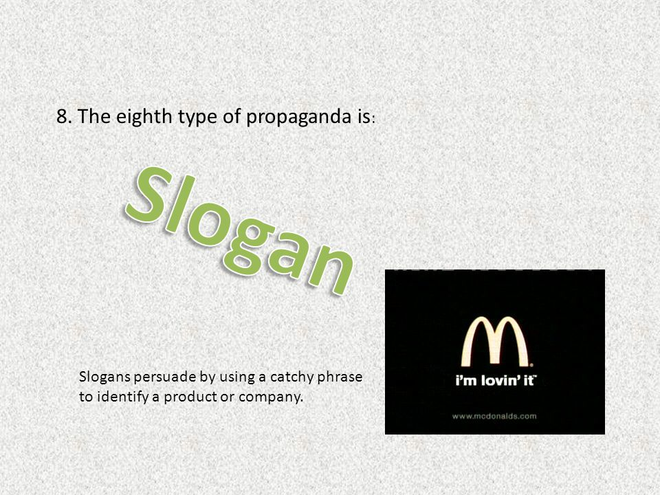 Slogan 8. The eighth type of propaganda is: