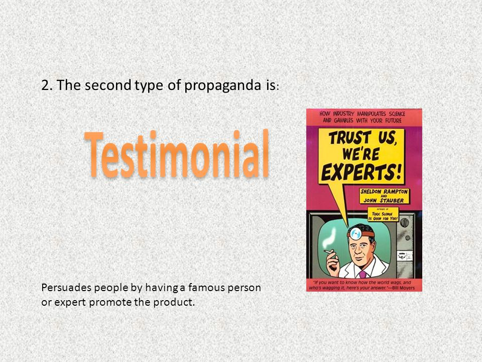 Testimonial 2. The second type of propaganda is: