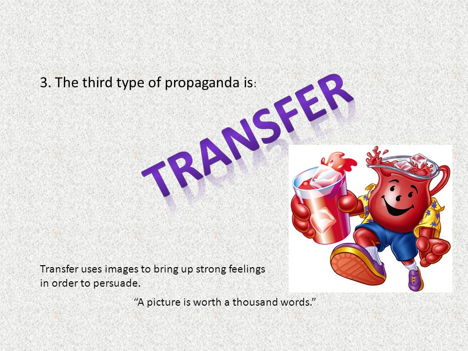 Transfer 3. The third type of propaganda is: