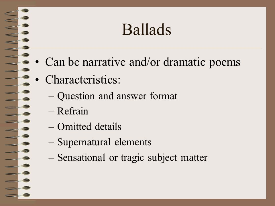 Ballads Can be narrative and/or dramatic poems Characteristics: