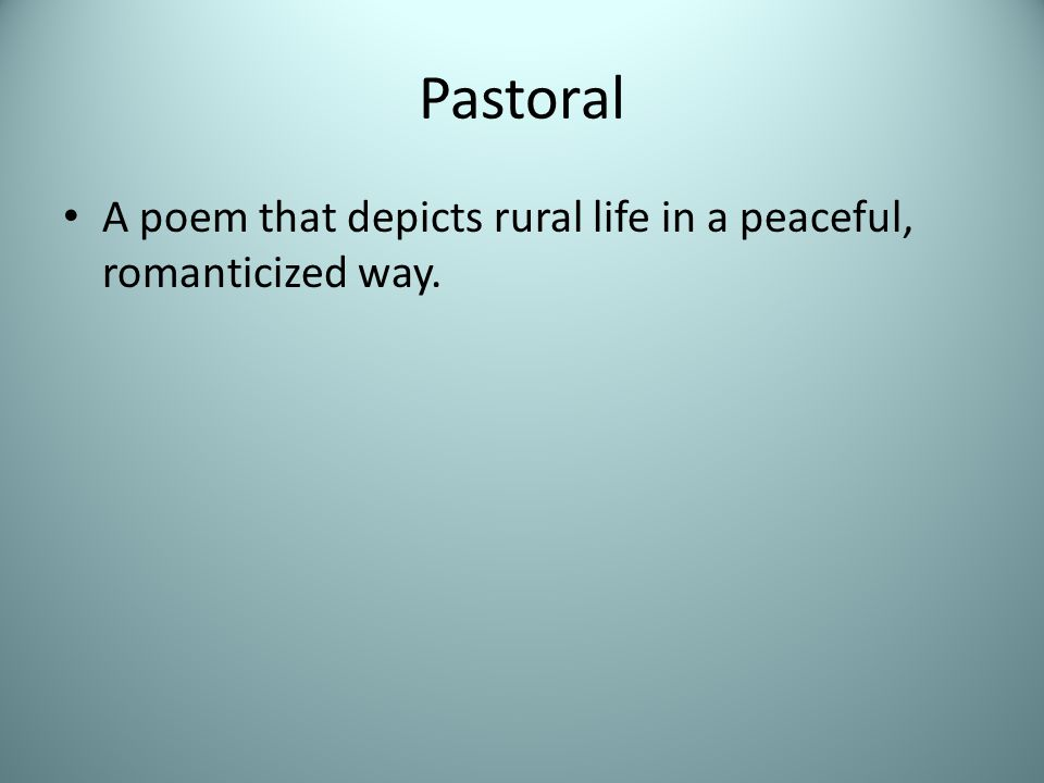 Pastoral A poem that depicts rural life in a peaceful, romanticized way.
