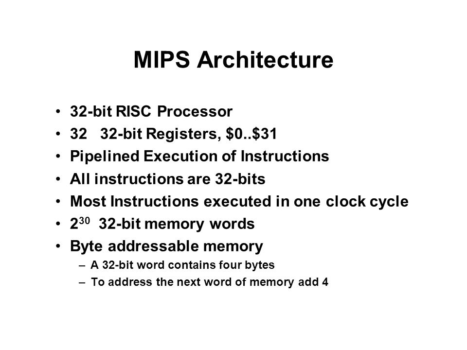 MIPS Architecture 32-bit RISC Processor 32 32-bit Registers, $0..$31