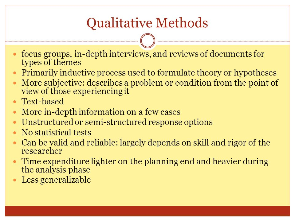 Qualitative Methods focus groups, in-depth interviews, and reviews of documents for types of themes.