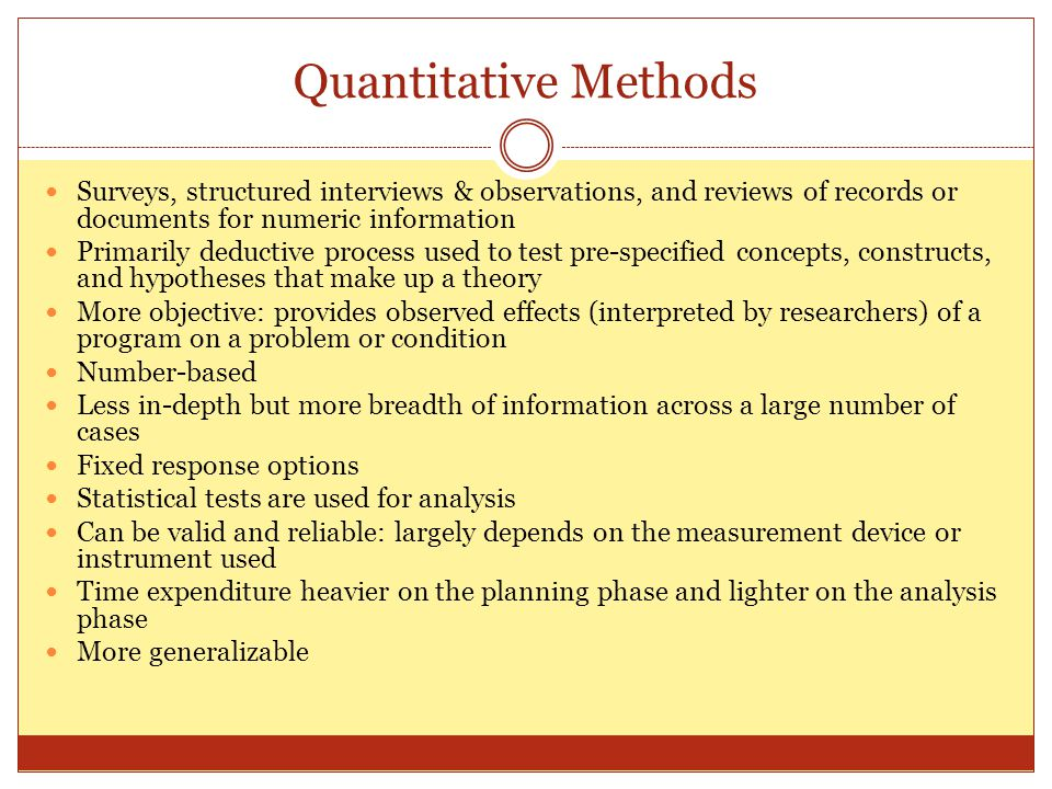 Quantitative Methods Surveys, structured interviews & observations, and reviews of records or documents for numeric information.