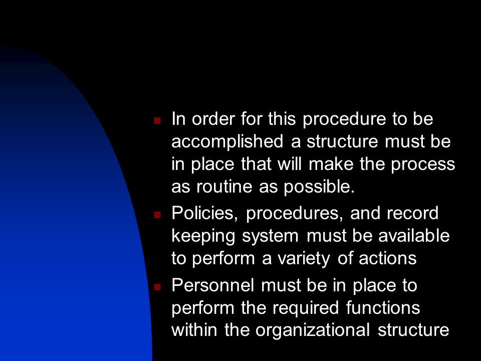 In order for this procedure to be accomplished a structure must be in place that will make the process as routine as possible.