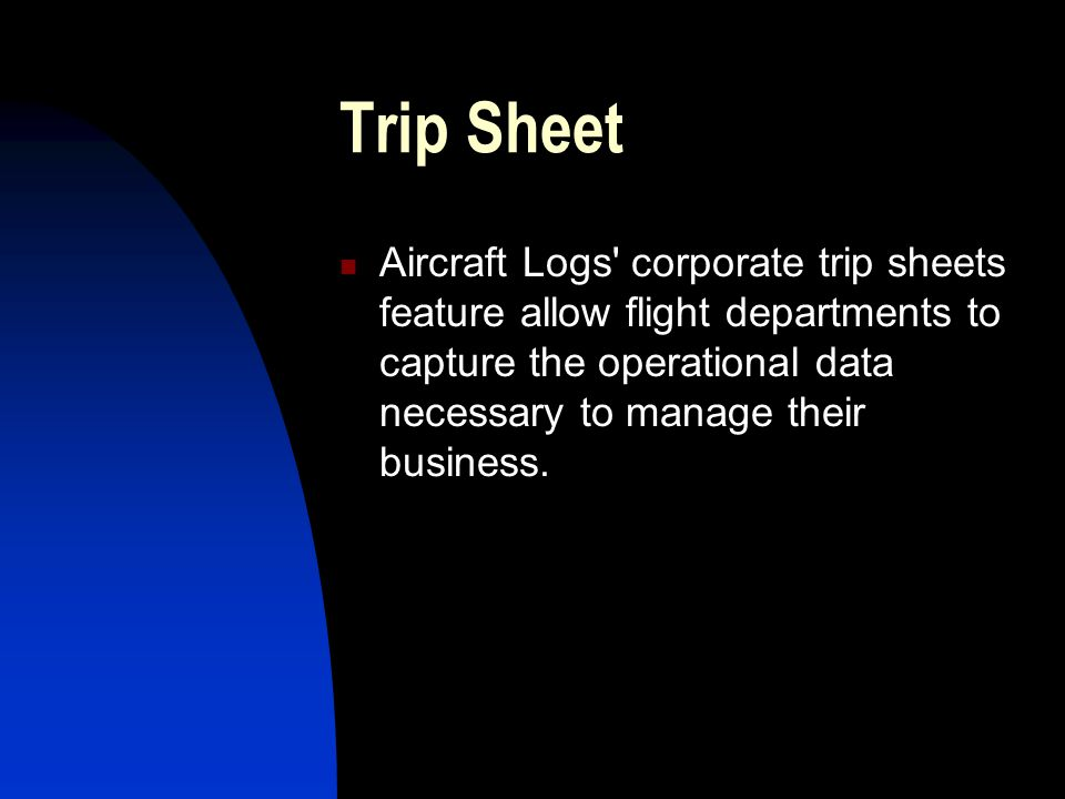 Trip Sheet Aircraft Logs corporate trip sheets feature allow flight departments to capture the operational data necessary to manage their business.