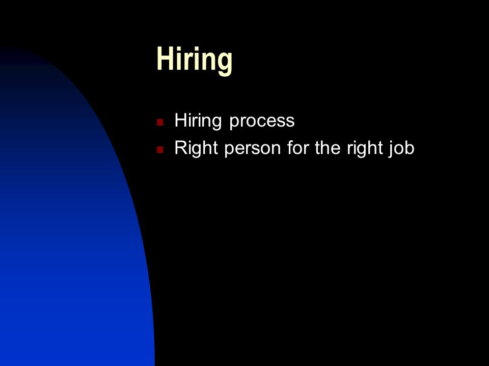 Hiring Hiring process Right person for the right job