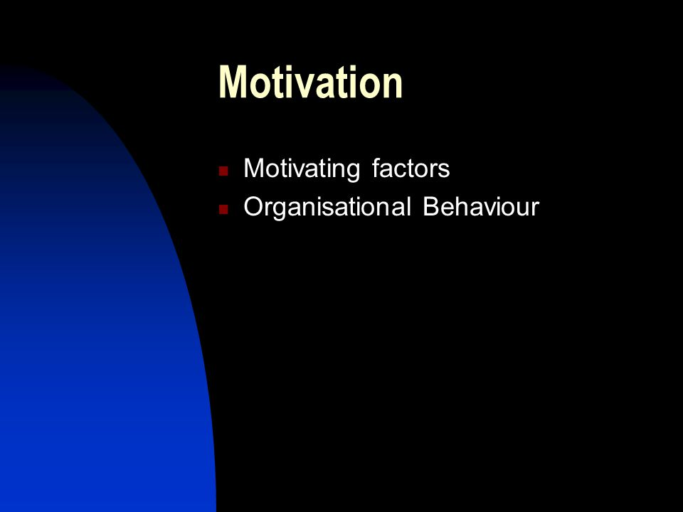 Motivation Motivating factors Organisational Behaviour