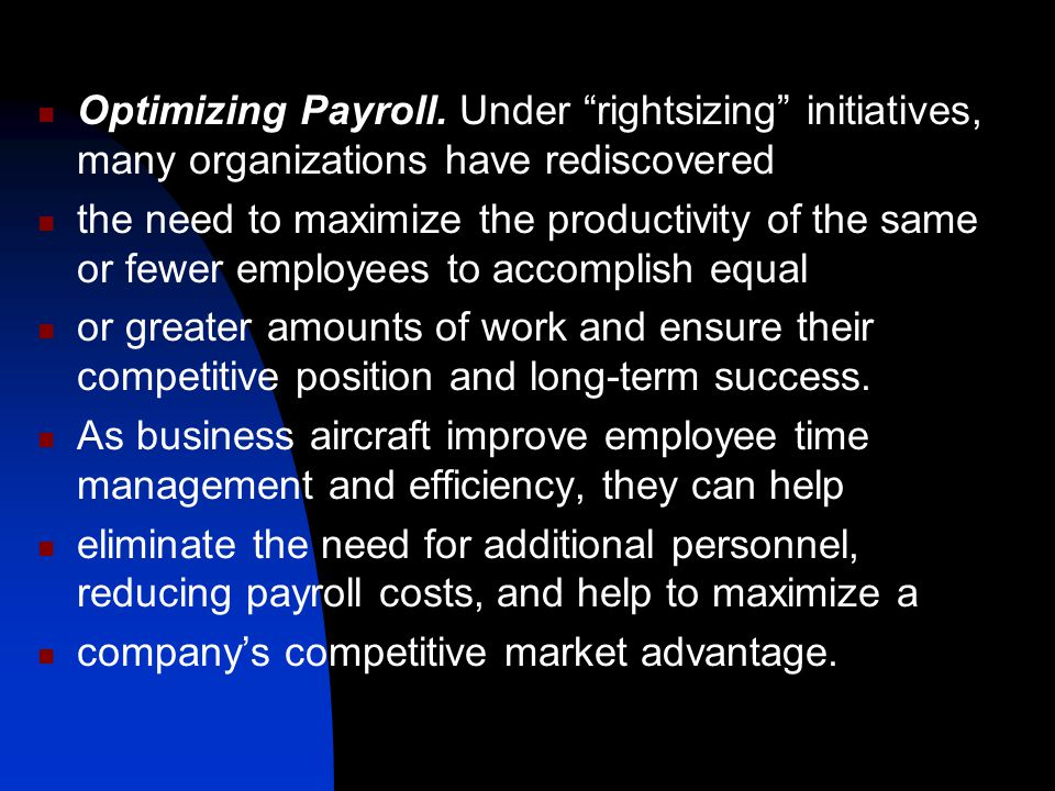 Optimizing Payroll. Under rightsizing initiatives, many organizations have rediscovered